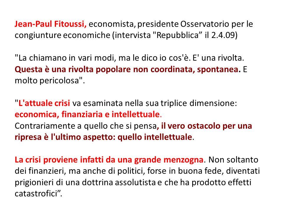 Jean-Paul Fitoussi, economista, presidente Osservatorio per le congiunture economiche (intervista Repubblica il 2.4.09)
