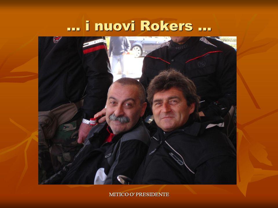 … i nuovi Rokers … MITICO O PRESIDENTE