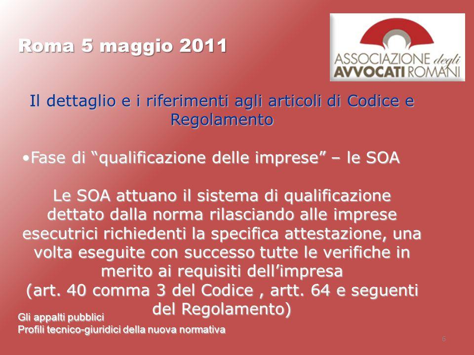 Roma 5 maggio 2011 Il dettaglio e i riferimenti agli articoli di Codice e Regolamento. Fase di qualificazione delle imprese – le SOA.