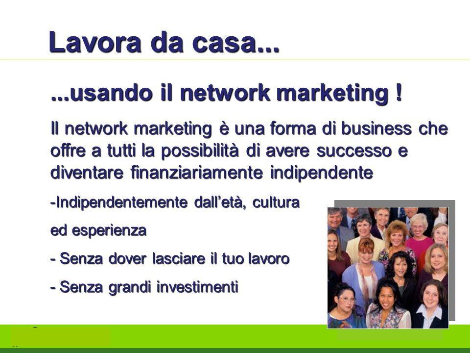 Lavora da casa... ...usando il network marketing !