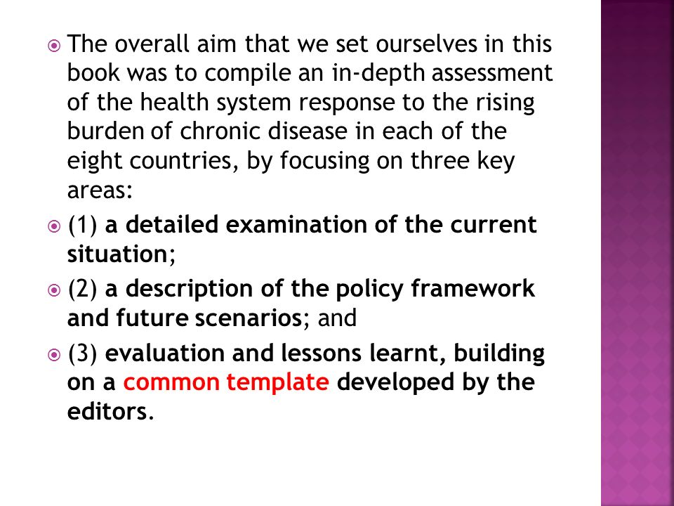 The overall aim that we set ourselves in this book was to compile an in-depth assessment of the health system response to the rising burden of chronic disease in each of the eight countries, by focusing on three key areas: