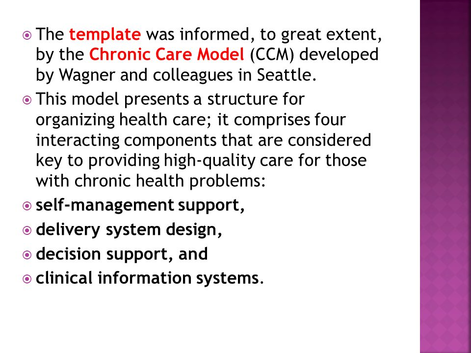 The template was informed, to great extent, by the Chronic Care Model (CCM) developed by Wagner and colleagues in Seattle.