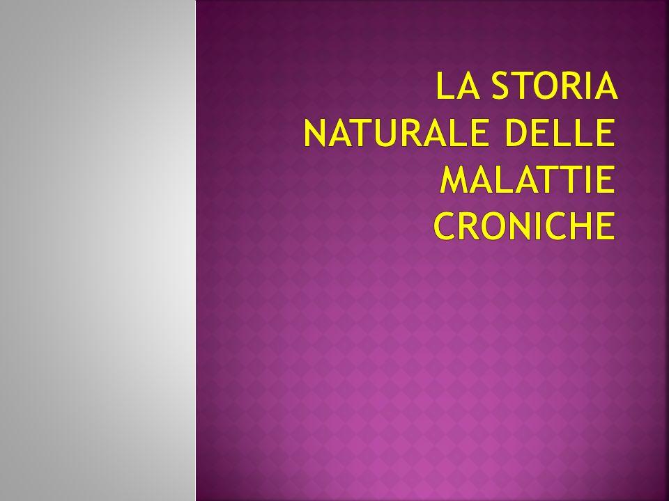 LA STORIA NATURALE DELLE MALATTIE CRONICHE