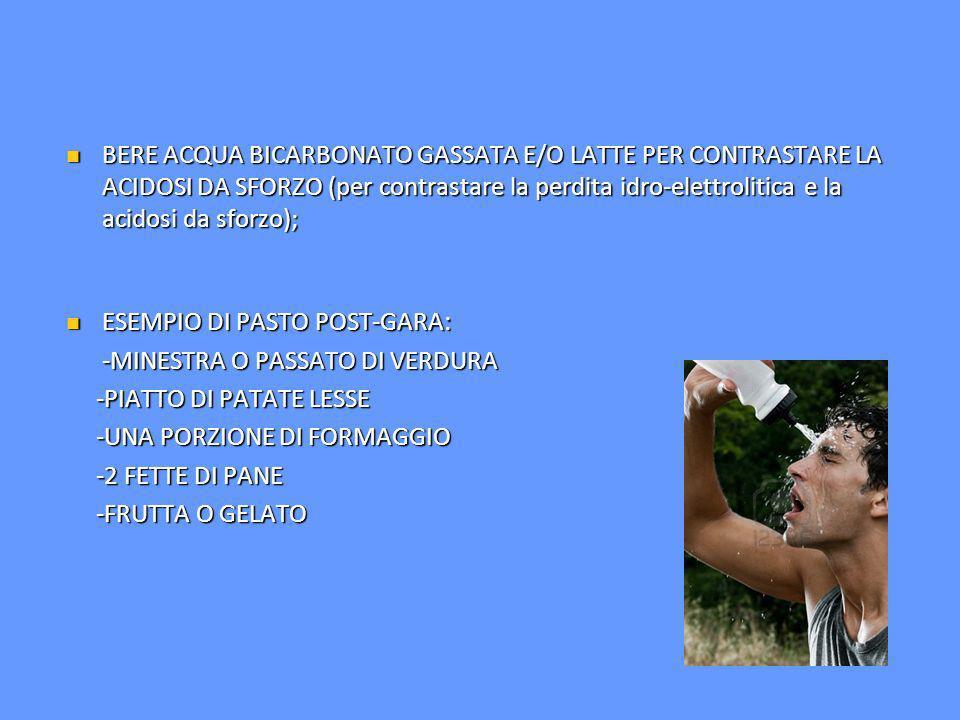 BERE ACQUA BICARBONATO GASSATA E/O LATTE PER CONTRASTARE LA ACIDOSI DA SFORZO (per contrastare la perdita idro-elettrolitica e la acidosi da sforzo);