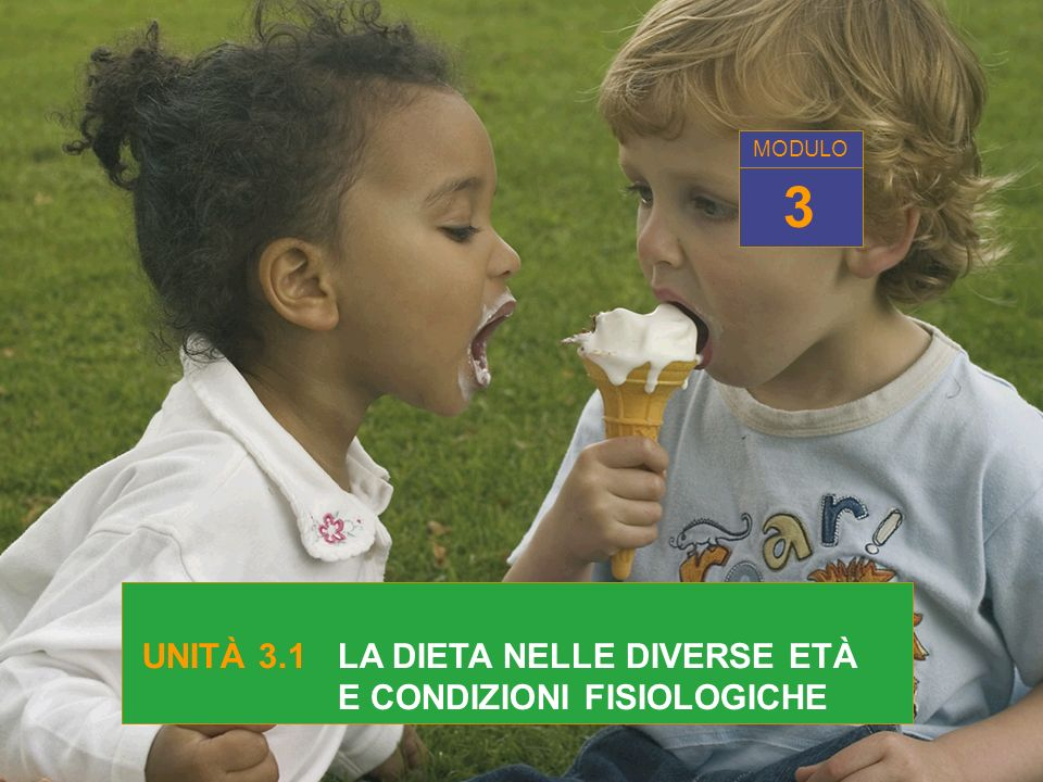 3 UNITÀ 3.1 LA DIETA NELLE DIVERSE ETÀ E CONDIZIONI FISIOLOGICHE