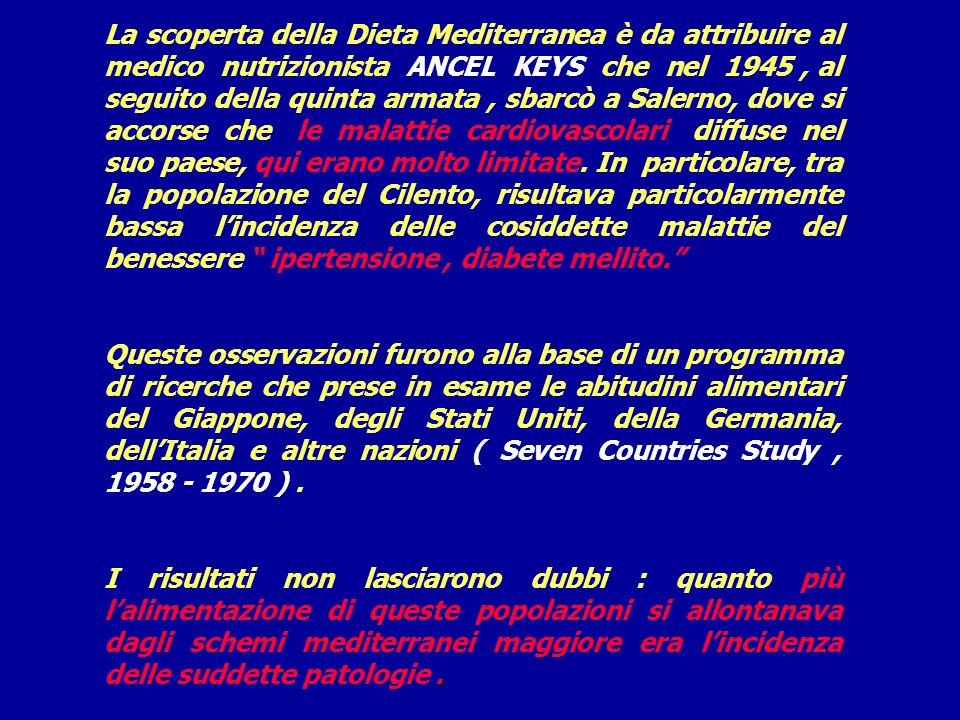 La scoperta della Dieta Mediterranea è da attribuire al medico nutrizionista ANCEL KEYS che nel 1945 , al seguito della quinta armata , sbarcò a Salerno, dove si accorse che le malattie cardiovascolari diffuse nel suo paese, qui erano molto limitate. In particolare, tra la popolazione del Cilento, risultava particolarmente bassa l'incidenza delle cosiddette malattie del benessere ipertensione , diabete mellito.