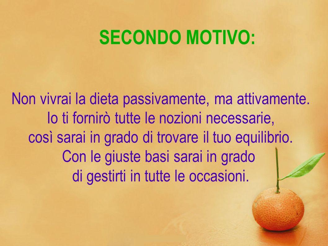 SECONDO MOTIVO: Non vivrai la dieta passivamente, ma attivamente.