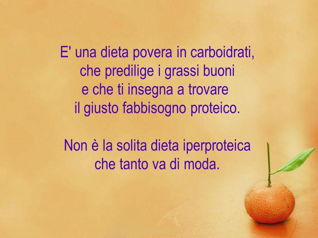 E una dieta povera in carboidrati, che predilige i grassi buoni