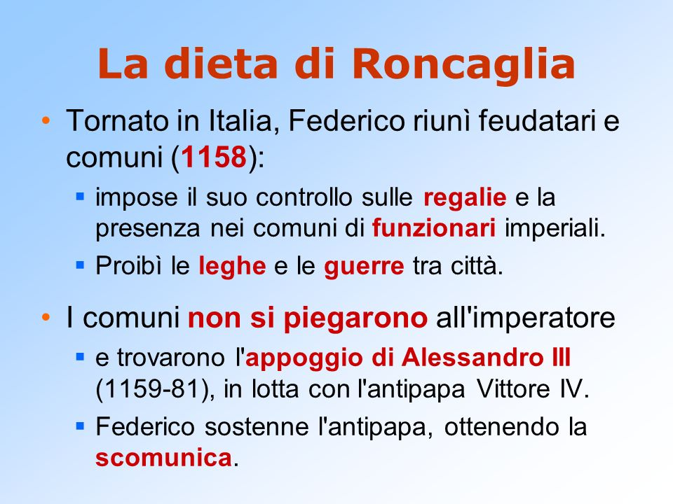 La dieta di Roncaglia Tornato in Italia, Federico riunì feudatari e comuni (1158):
