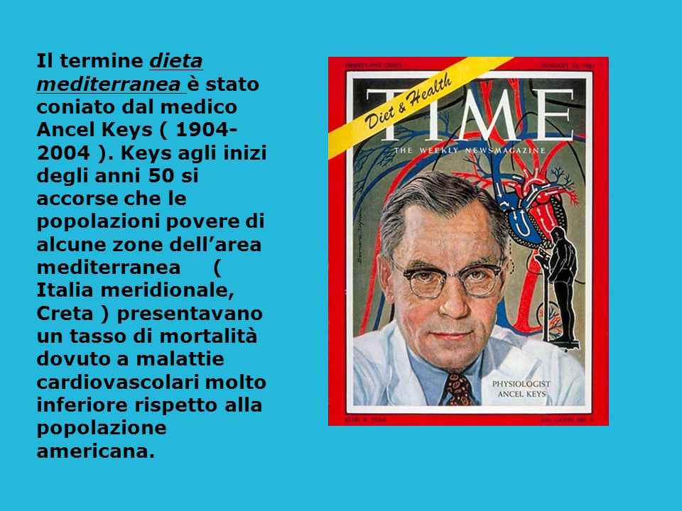 Il termine dieta mediterranea è stato coniato dal medico Ancel Keys ( 1904- 2004 ).
