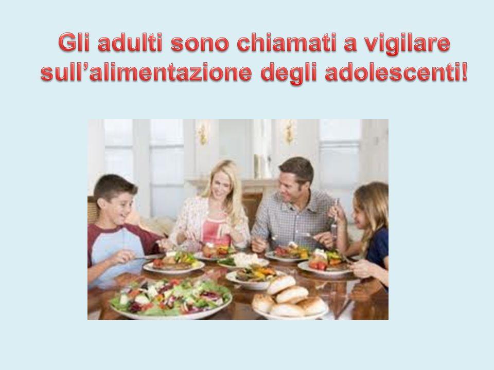 Gli adulti sono chiamati a vigilare sull'alimentazione degli adolescenti!