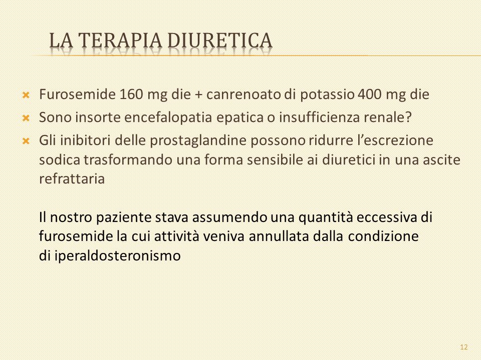 La terapia diuretica Furosemide 160 mg die + canrenoato di potassio 400 mg die. Sono insorte encefalopatia epatica o insufficienza renale