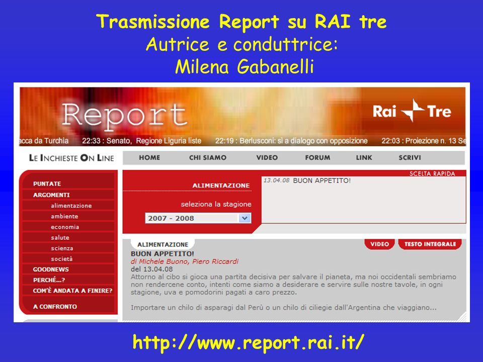 Trasmissione Report su RAI tre Autrice e conduttrice: Milena Gabanelli