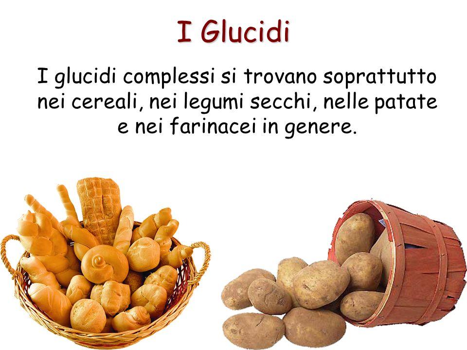 I Glucidi I glucidi complessi si trovano soprattutto nei cereali, nei legumi secchi, nelle patate e nei farinacei in genere.