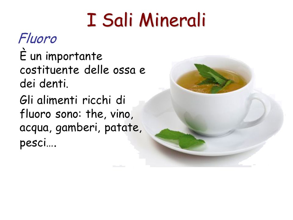 I Sali Minerali Fluoro. È un importante costituente delle ossa e dei denti.