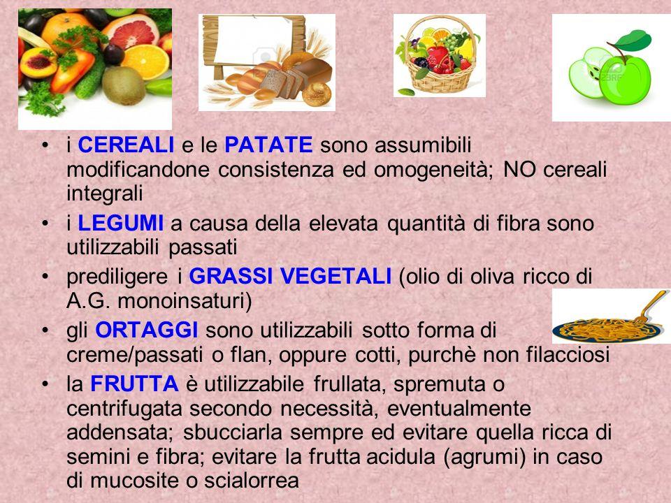 i CEREALI e le PATATE sono assumibili modificandone consistenza ed omogeneità; NO cereali integrali