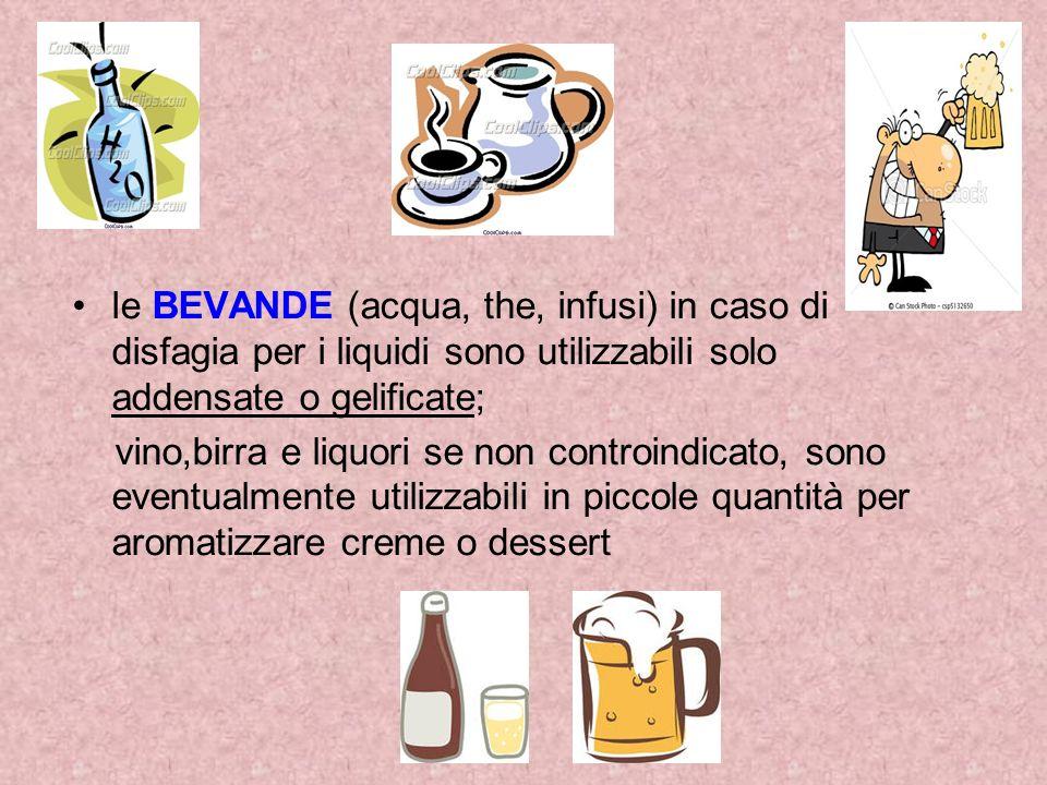 le BEVANDE (acqua, the, infusi) in caso di disfagia per i liquidi sono utilizzabili solo addensate o gelificate;