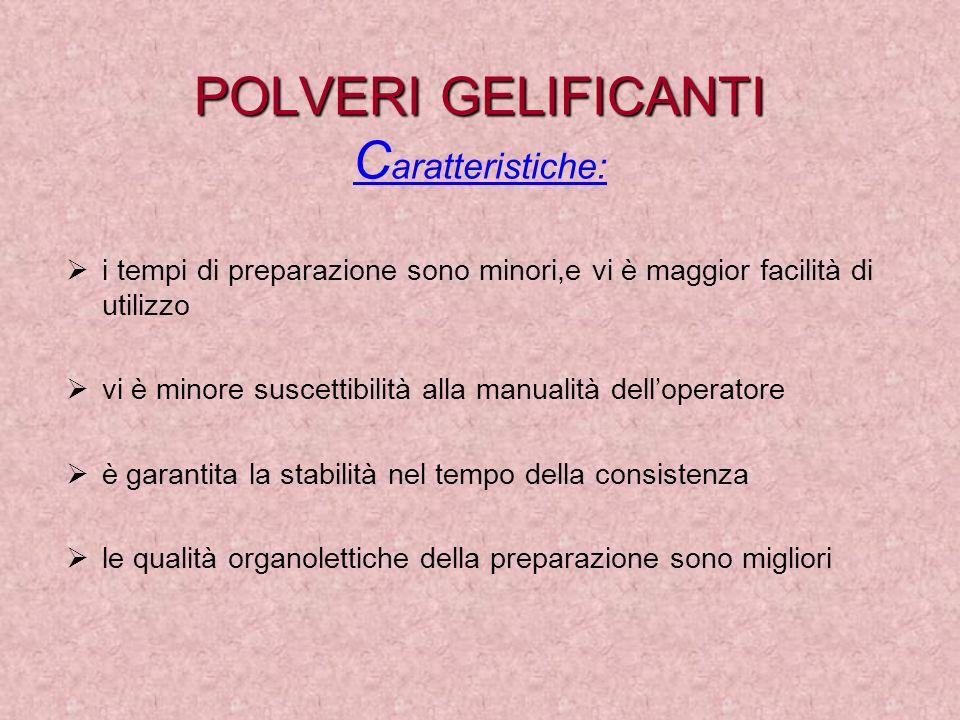 POLVERI GELIFICANTI Caratteristiche: