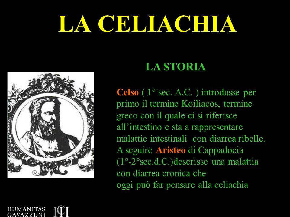 LA CELIACHIA LA STORIA Celso ( 1° sec. A.C. ) introdusse per