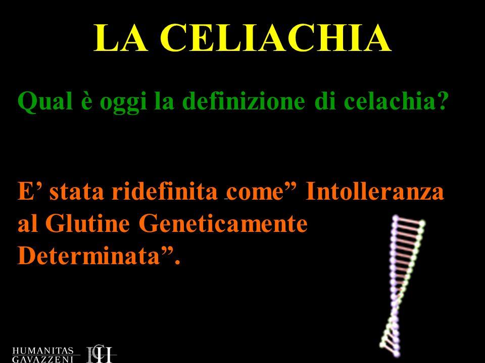 LA CELIACHIA Qual è oggi la definizione di celachia