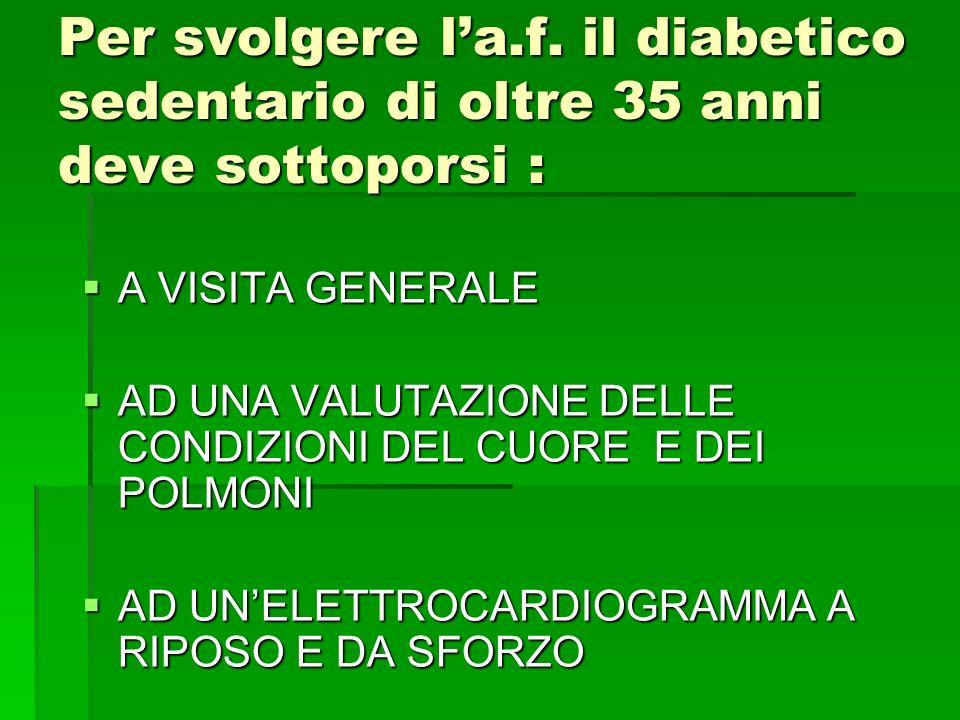 Per svolgere l'a.f. il diabetico sedentario di oltre 35 anni deve sottoporsi :