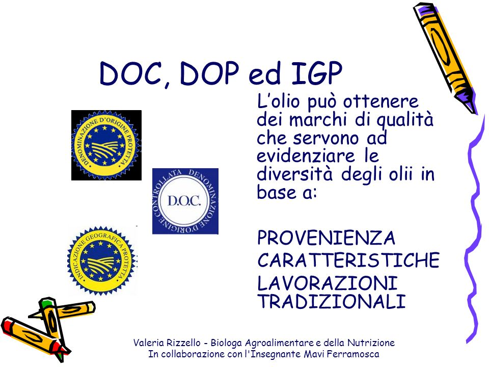 DOC, DOP ed IGP L'olio può ottenere dei marchi di qualità che servono ad evidenziare le diversità degli olii in base a:
