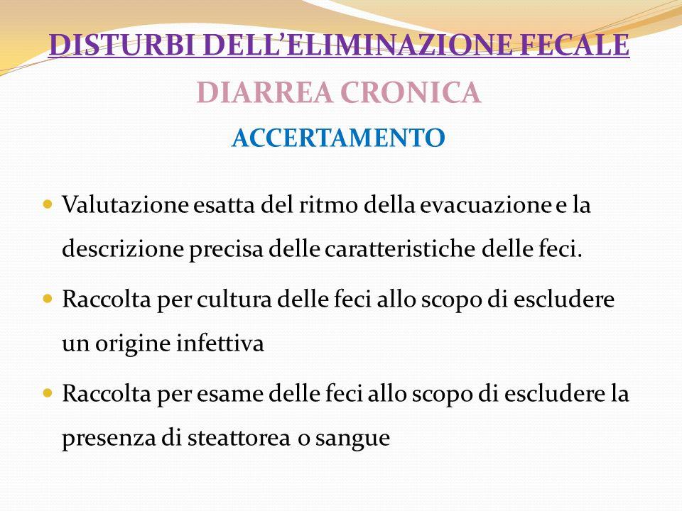 disturbi dell'eliminazione fecale DIARREA CRONICA ACCERTAMENTO