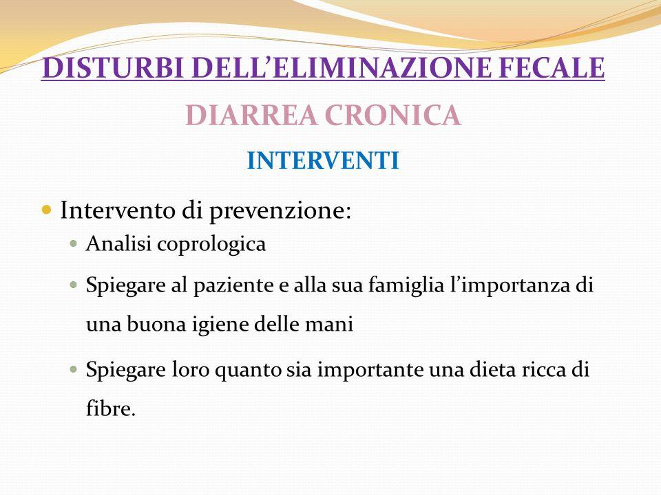 disturbi dell'eliminazione fecale DIARREA CRONICA INTERVENTI