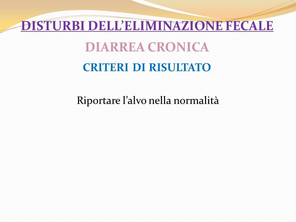 disturbi dell'eliminazione fecale DIARREA CRONICA CRITERI DI RISULTATO