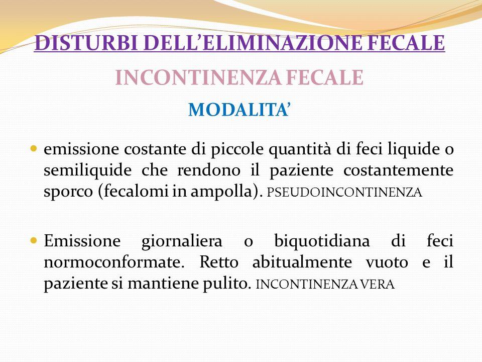 disturbi dell'eliminazione fecale INCONTINENZA FECALE MODALITA'