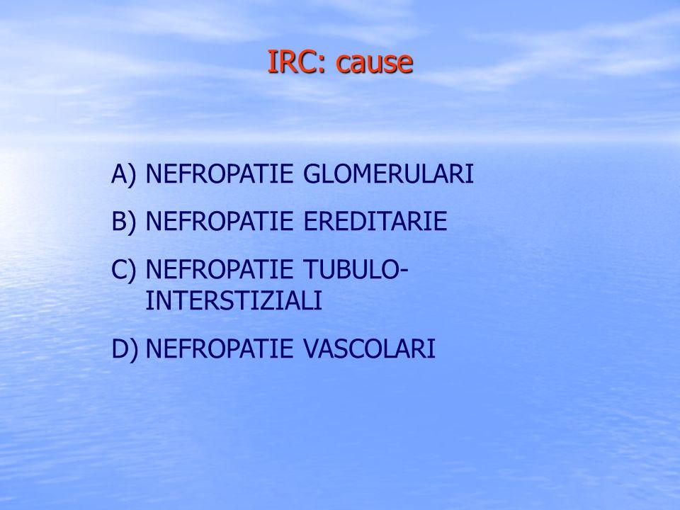 IRC: cause NEFROPATIE GLOMERULARI NEFROPATIE EREDITARIE