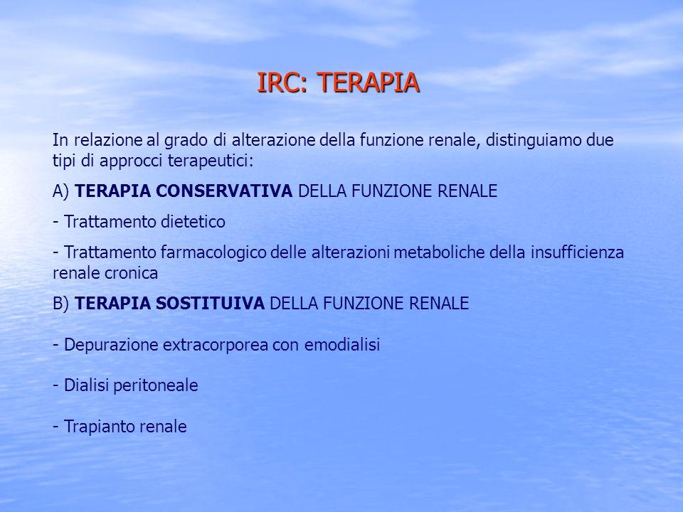 IRC: TERAPIA In relazione al grado di alterazione della funzione renale, distinguiamo due tipi di approcci terapeutici: