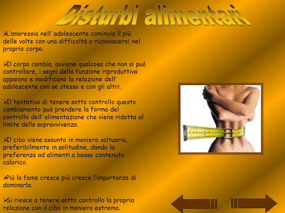 Disturbi alimentari L'anoressia nell' adolescente comincia il più delle volte con una difficoltà a riconoscersi nel proprio corpo.