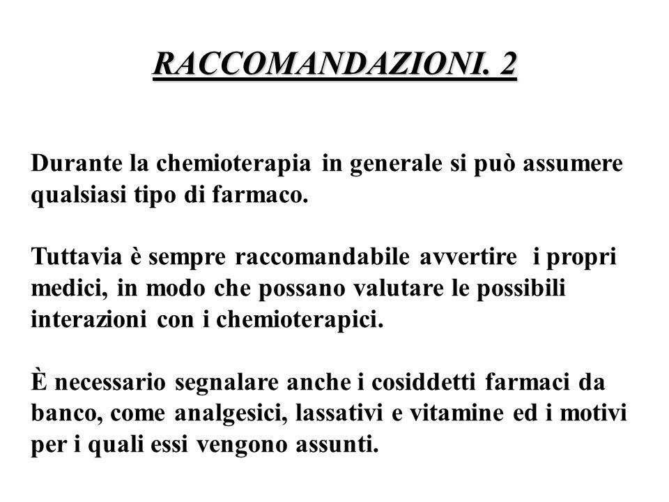 RACCOMANDAZIONI. 2 Durante la chemioterapia in generale si può assumere qualsiasi tipo di farmaco.