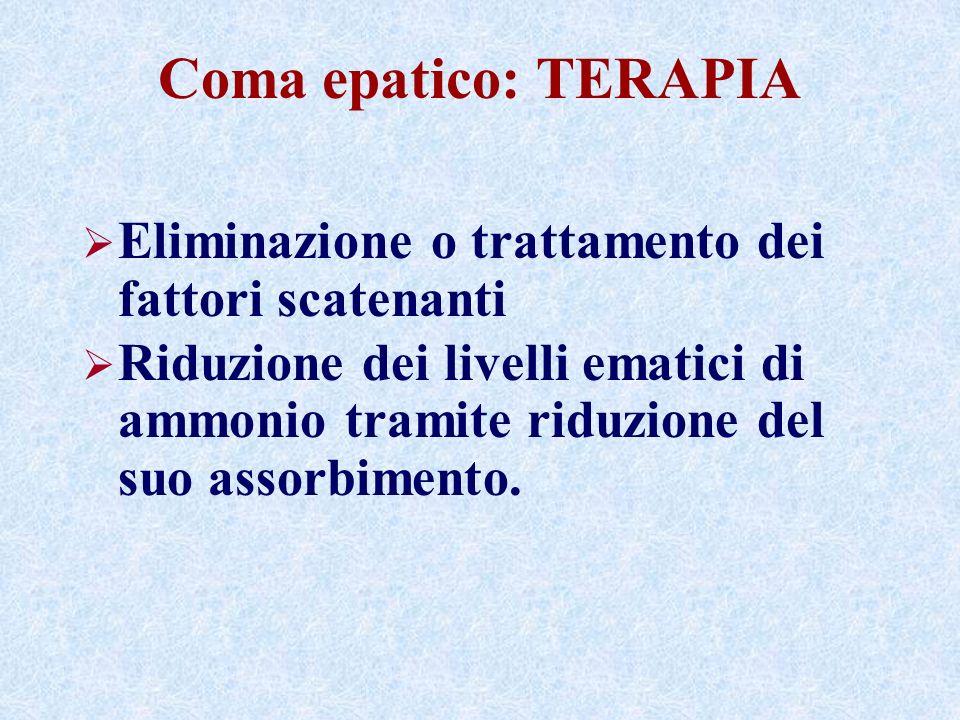 Coma epatico: TERAPIA Eliminazione o trattamento dei fattori scatenanti.