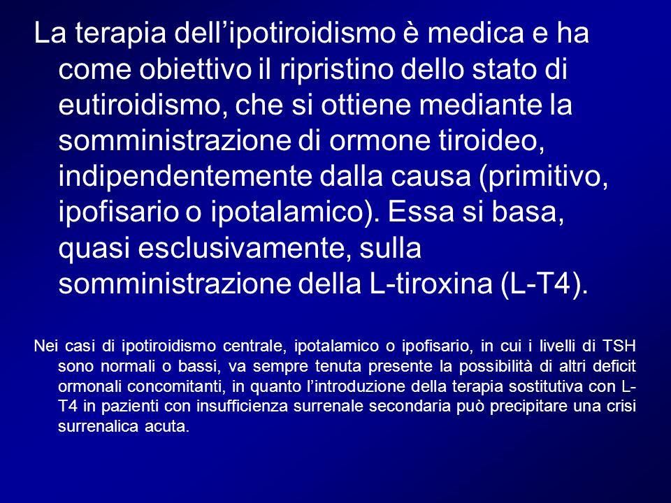 La terapia dell'ipotiroidismo è medica e ha come obiettivo il ripristino dello stato di eutiroidismo, che si ottiene mediante la somministrazione di ormone tiroideo, indipendentemente dalla causa (primitivo, ipofisario o ipotalamico). Essa si basa, quasi esclusivamente, sulla somministrazione della L-tiroxina (L-T4).