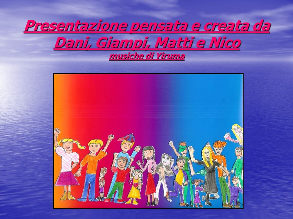 Presentazione pensata e creata da Dani, Giampi, Matti e Nico musiche di Yiruma