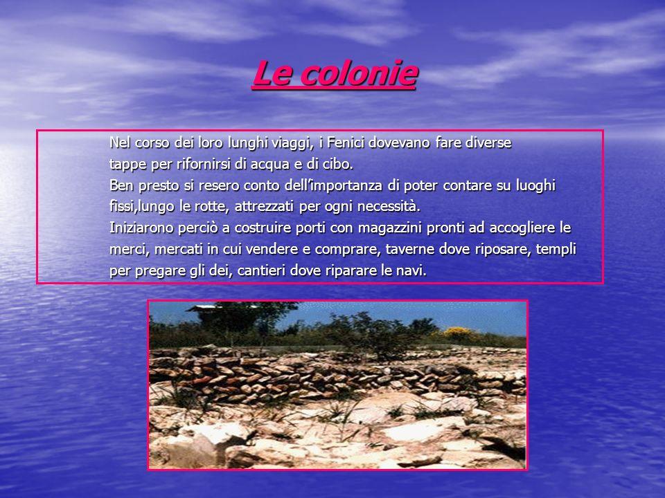 Le colonie Nel corso dei loro lunghi viaggi, i Fenici dovevano fare diverse. tappe per rifornirsi di acqua e di cibo.