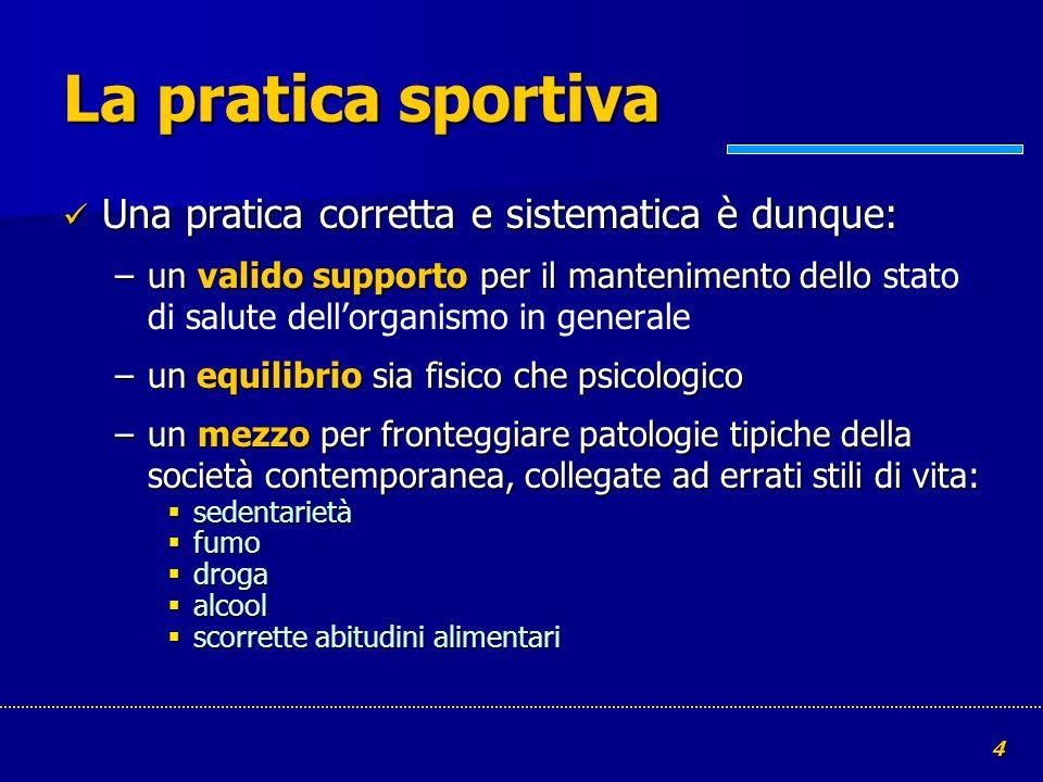 La pratica sportiva Una pratica corretta e sistematica è dunque: