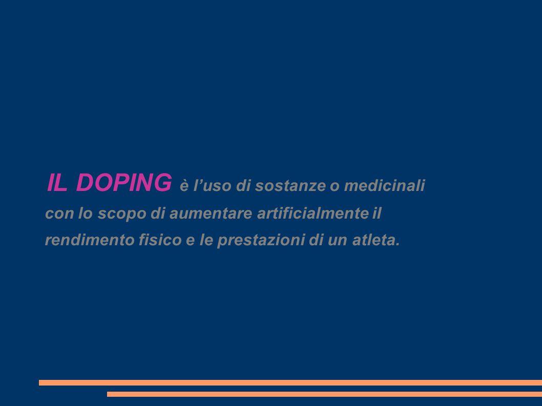 IL DOPING è l'uso di sostanze o medicinali con lo scopo di aumentare artificialmente il rendimento fisico e le prestazioni di un atleta.