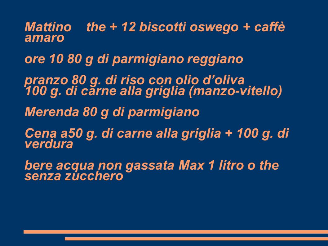 Mattino the + 12 biscotti oswego + caffè amaro ore 10 80 g di parmigiano reggiano pranzo 80 g.