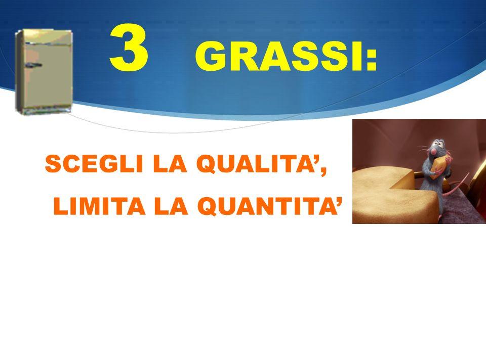 3 GRASSI: SCEGLI LA QUALITA', LIMITA LA QUANTITA'