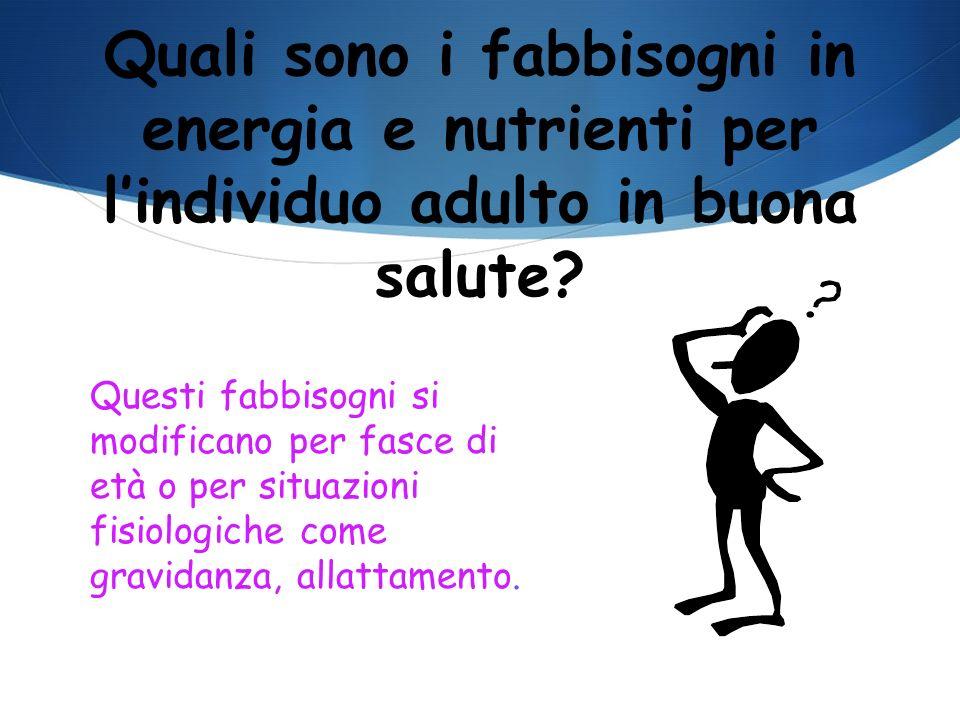 Quali sono i fabbisogni in energia e nutrienti per l'individuo adulto in buona salute