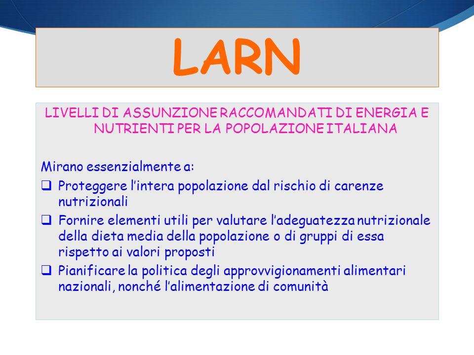 LARN LIVELLI DI ASSUNZIONE RACCOMANDATI DI ENERGIA E NUTRIENTI PER LA POPOLAZIONE ITALIANA. Mirano essenzialmente a: