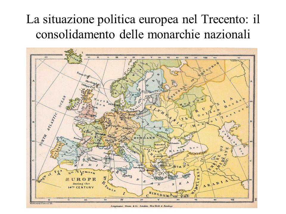 La situazione politica europea nel Trecento: il consolidamento delle monarchie nazionali