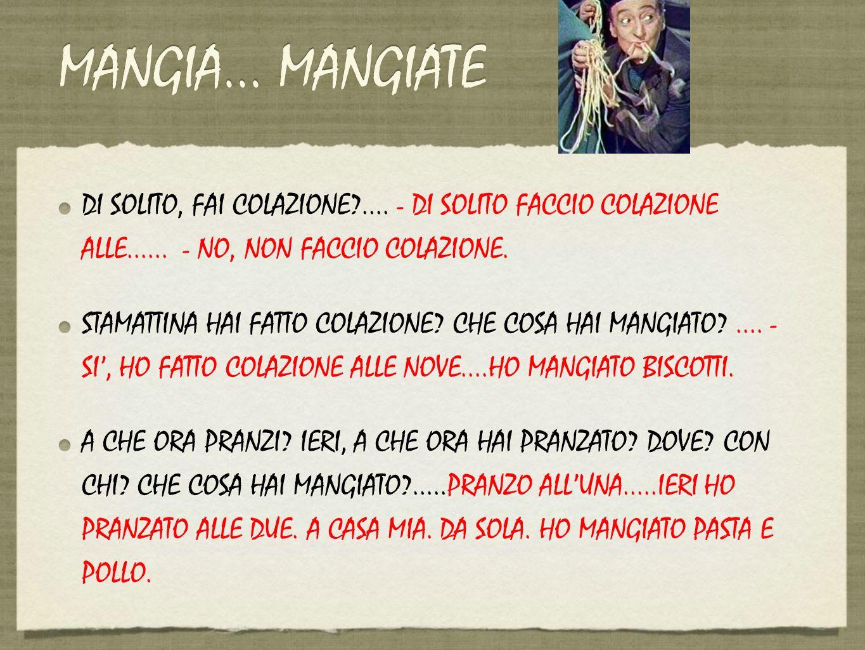 MANGIA... MANGIATE DI SOLITO, FAI COLAZIONE .... - DI SOLITO FACCIO COLAZIONE ALLE...... - NO, NON FACCIO COLAZIONE.