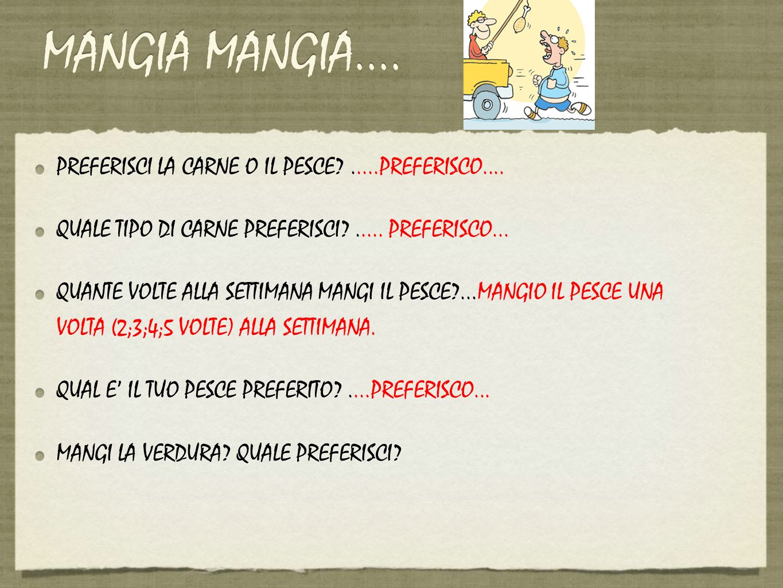 MANGIA MANGIA.... PREFERISCI LA CARNE O IL PESCE .....PREFERISCO....