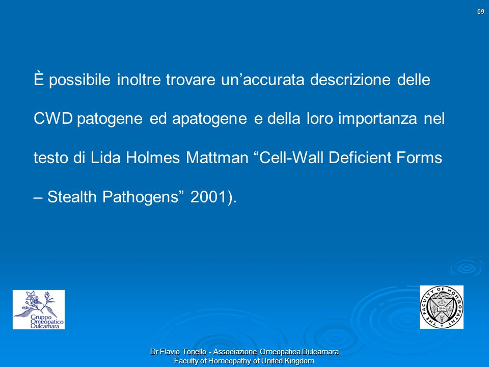 È possibile inoltre trovare un'accurata descrizione delle CWD patogene ed apatogene e della loro importanza nel testo di Lida Holmes Mattman Cell-Wall Deficient Forms – Stealth Pathogens 2001).