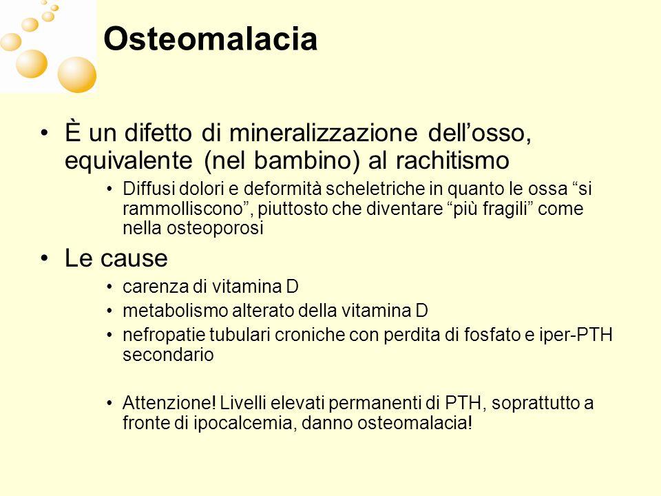 Osteomalacia È un difetto di mineralizzazione dell'osso, equivalente (nel bambino) al rachitismo.