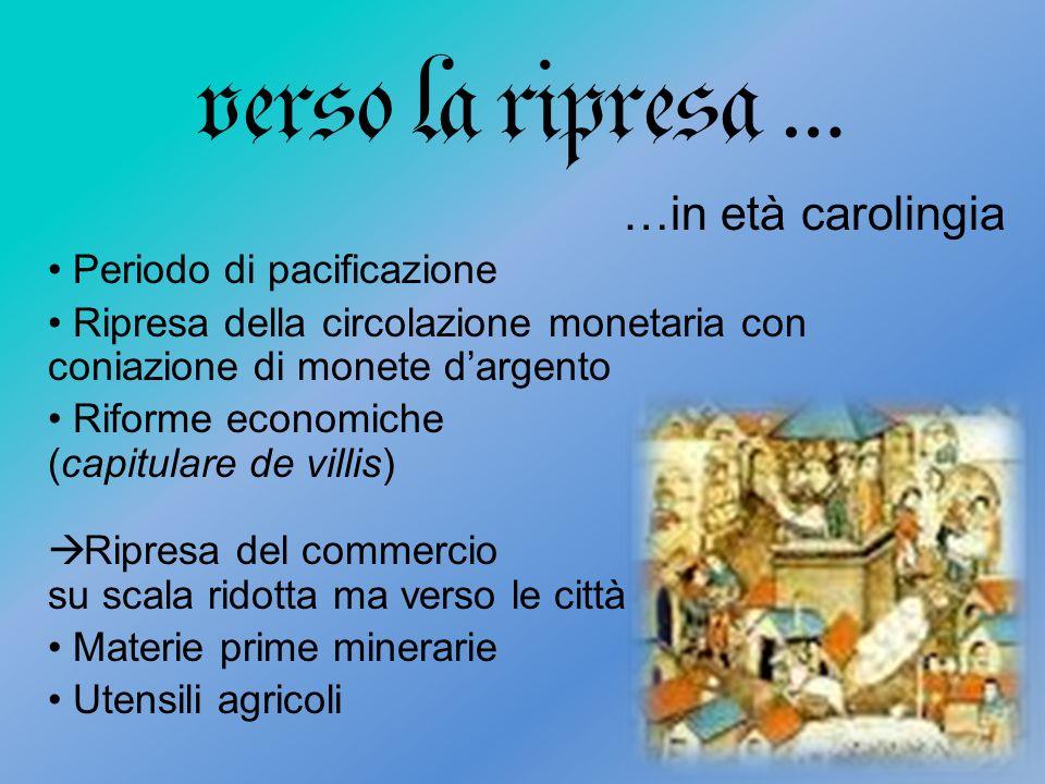 verso la ripresa … …in età carolingia Periodo di pacificazione